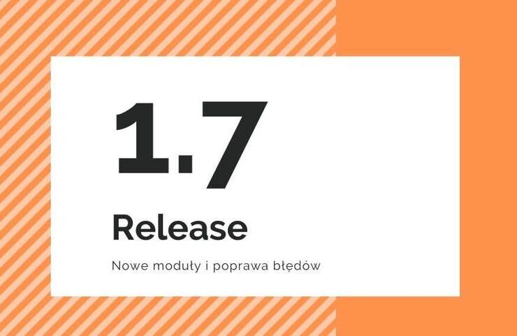 Release 1.7 – nowe funkcje i moduły
